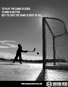 You know I don't think anybody can love hockey until you've played the game.