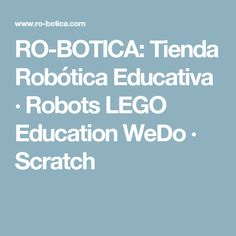RO-BOTICA: Tienda Robótica Educativa · Robots LEGO Education WeDo · Scratch
