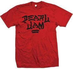 I have a lot of Pearl Jam T-shirts in my closet.