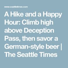 A Hike and a Happy Hour: Climb high above Deception Pass, then savor a German-style beer | The Seattle Times