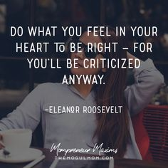 Inspiring quotes on life and business for Mompreneurs | The Mogul Mom | WAHM quote | Marketing quote | Business quote | eleanor roosevelt quote | criticized anyway