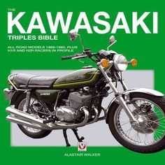 The Kawasaki Triples Bible: All Road Models 1968-1980, Plus H1r and H2r Racers in Profile