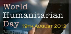 World Humanitarian Day is a day dedicated to recognize humanitarian personnel and those who have lost their lives working for humanitarian causes. It was designated by the United Nations General Assembly as part of a Swedish-sponsored GA Resolution A/63/L.49 on the Strengthening of the Coordination of Emergency Assistance of the United Nations