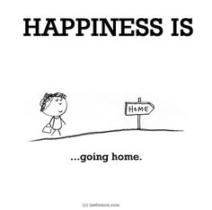 HAPPINESS IS...going home. Had a great time, but there is nothing better than coming home!!
