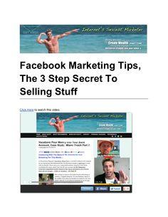 facebook-marketingtipsthe3stepsecrettosellingstuff by scottzlateff via Slideshare