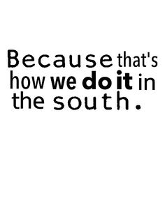 Southerners understand more what this one means.  It is just a Southern way or Southern thing.