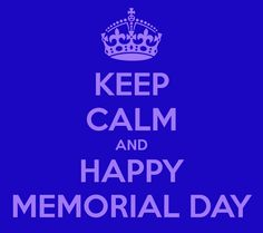 KEEP CALM AND HAPPY MEMORIAL DAY