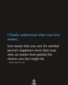 love quotes meant to be for him I Finally Understood What True Love Meant Dear John Quotes, Sad Love Quotes, Love Quotes For Him, True Quotes, Book Quotes, Quotes To Live By, Nicholas Sparks Quotes, What's True Love, Meaning Of Love