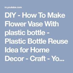 DIY - How To Make Flower Vase With plastic bottle - Plastic Bottle Reuse Idea for Home Decor - Craft - YouTube