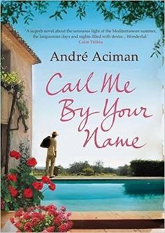 """""""Call Me by Your Name"""" by André Aciman on We Heart It"""