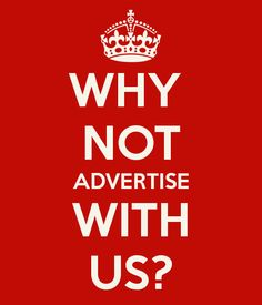 WHY  NOT ADVERTISE WITH US?