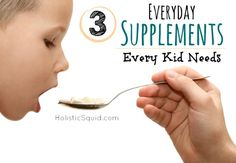 Everyday supplements can help ensure your child's good health, development and much more. Learn which three supplements every kid should have every day.