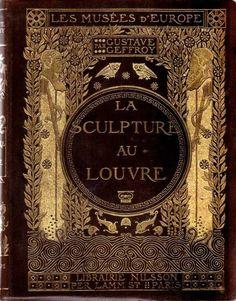 loquaciousconnoisseur:La Sculpture au Louvre · Gustave Geffroy