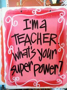 I'm a teacher! I'm a nurse! What's your super power?