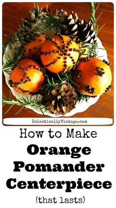 How to make pomanders - that last!  They smell amazing and are perfect for the holidays and Christmas! eclecticallyvintage.com