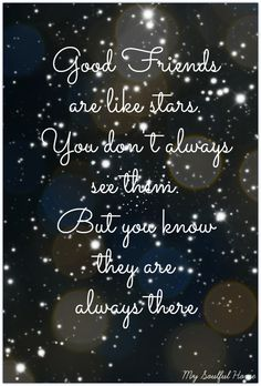 Good Friends Are Like Stars You Dont Always See Them But You Know