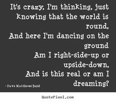 trying to figure out how to incorporate this into a tattoo... from my fave DMB song