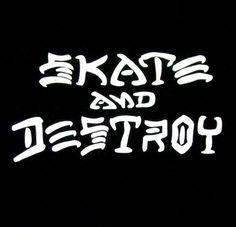 Skate and Destroy!!!!!