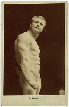Eugene Sandow - WOW great form for a Victorian man...  look at that definition