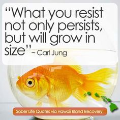 """""""What you resist not only persists, but will grow in size"""".   ~ Carl Jung. #hawaiirehab www.hawaiiislandrecovery.com"""
