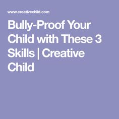 Bully-Proof Your Child with These 3 Skills   Creative Child