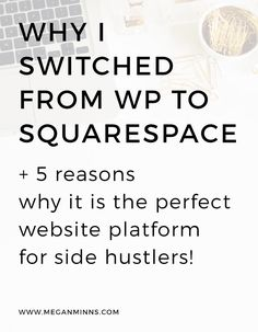 Why I switched from WordPress to Squarespace (and 5 reasons why it is the perfect website platform for Side Hustlers!) — Megan Minns