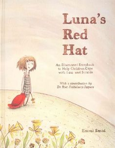 Luna's Hat: An Illustrated Storybook to Help Children Cope With Loss and Suicide