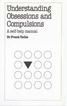 Dr Frank Tallis - Understanding Obsessions and Compulsions: A self-help manual Compulsive Behavior, Obsessive Compulsive Disorder, Better Books, Overcoming Depression, Mental Health Conditions, Health And Wellbeing, Stress And Anxiety, Self Help, Disorders