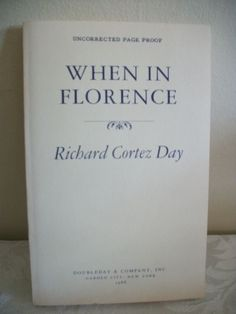 UNCORRECTED PAGE PROOF - WHEN IN FLORENCE Richard Cortez Day FIRST EDITION 1985