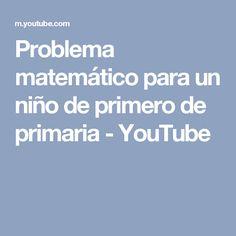 Problema matemático para un niño de primero de primaria - YouTube