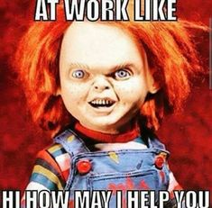 Foxydoor is a unmitigated memes platform for uploading and sharing as you wish, and also can create an account to get veritable features Work Memes, Work Quotes, Work Humor, Work Funnies, Working From Home Meme, Working In Retail, Chucky, Funny Quotes, Funny Memes