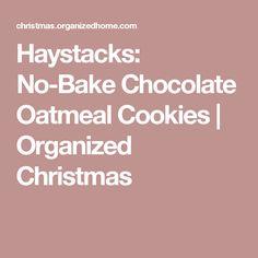 Haystacks: No-Bake Chocolate Oatmeal Cookies | Organized Christmas