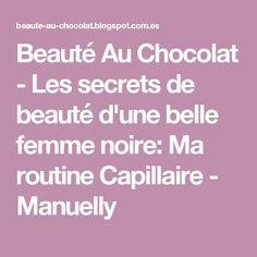 Beauté Au Chocolat - Les secrets de beauté d'une belle femme noire: Ma routine Capillaire - Manuelly