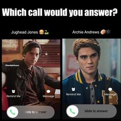 Jughead, duh - I would tell him to get back together with Betty!!