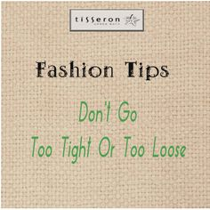 Fashion Tips - Don't Go Too Tight Or Too Loose