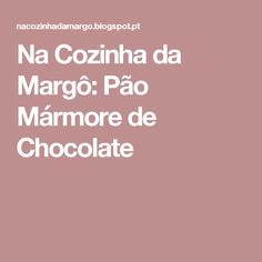 Na Cozinha da Margô: Pão Mármore de Chocolate Chocolate, Food And Drink, Apple Vinegar, Tartar Sauce, Pressure Cooker Stew, Sponge Cake, Foods, Food, Beverages