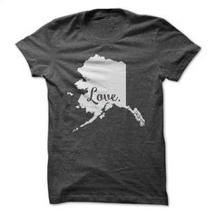 Love Alaska T Shirt, Hoodie, Sweatshirts - shirt dress #shirt #clothing