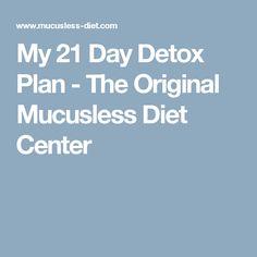 My 21 Day Detox Plan - The Original Mucusless Diet Center