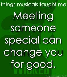 Things Musicals Taught Me, Wicked Broadway Theatre, Musical Theatre, Broadway Shows, Broadway Quotes, For Good Wicked, Favorite Quotes, Best Quotes, Funny Quotes, Wicked Musical
