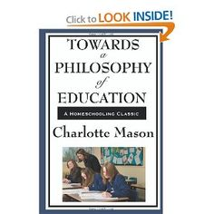 Towards A Philosophy Of Education (Charlotte Mason's Original Homeschooling Series)