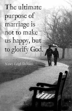 """Marriage is a reflection of Jesus and his Bride. God called us to be holy not (always) happy! I hate when ppl leave marriages just because they're not """"happy""""."""