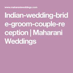 Indian-wedding-bride-groom-couple-reception   Maharani Weddings