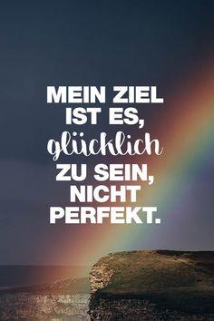 Visual Statements®️️️️️️️️️️️️ Mein Ziel ist es, glücklich zu sein, nicht perfekt. Sprüche/ Zitate/ Quotes/ Motivation/