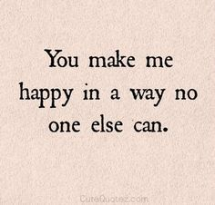 you make me happy love love quotes quotes quote happy in love love quote You make me happy in a way no else can. That ONE reason. hahaha Funny and happy quotes about relationship, marriage and love couple. Tap to see more romantic love valentine couple qu You Make Me Happy Quotes, Happy Quotes About Love, Happiness Quotes You Make Me, Quotes Of Love, Happy Love, Make You Happy Quotes, Happy Together Quotes, I Love You Quotes For Him Funny, I Love Me