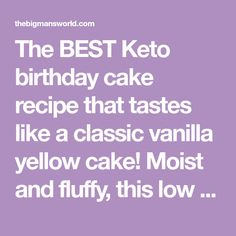 The BEST Keto birthday cake recipe that tastes like a classic vanilla yellow cake! Moist and fluffy, this low carb birthday cake recipe is so easy to make! 40th Birthday Cakes For Men, Keto Birthday Cake, Men Birthday, Birthday Gifts, Happy Birthday, Birthday Sayings, Birthday Images, Birthday Greetings, Birthday Wishes