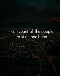 i can count all the people i trust on one hand. . #thelatestquote #quotes