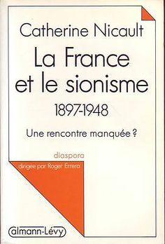 #essai #histoire #politique : La France Et Le Sionisme (1897-1948). Une Rencontre Manquée ? par Catherine Nicault. Calmannn-Lévy, 09/1992. 322 pp. brochées.