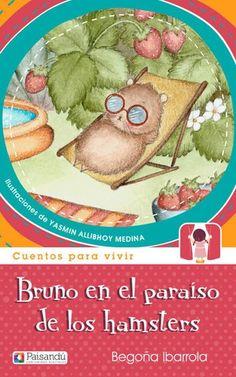 """Begoña Ibarrola. """"Bruno en el paraíso de los hámsters"""". Editorial Paisandú. (3 a 8 años. Muerte mascota. Silvia tiene como mascota a un pequeño hámster juguetón y divertido con el que se lo pasa muy bien. Un día deja de comer y de jugar y al cabo de unos días, muere. Ella se siente muy triste y quiere saber dónde se ha ido Bruno después de morir. Hamsters, Cabo, Editorial, Teddy Bear, Animals, Children's Literature, Stop Eating, Grandparents, Death"""