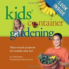 Kids' Container Gardening: Year-Round Projects for Inside and Out: Cindy Krezel, Bruce Curtis: 9781883052751: Amazon.com: Books