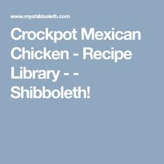 Crockpot Mexican Chicken - Recipe Library - - Shibboleth!